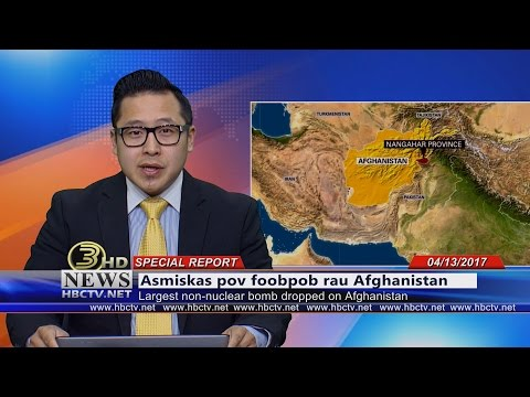 3 HMONG NEWS: (04/13/2017) The largest non-nuclear bomb dropped in Afghanistan.
