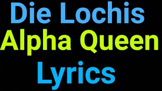 Die Lochis | Alpha Queen | Lyrics