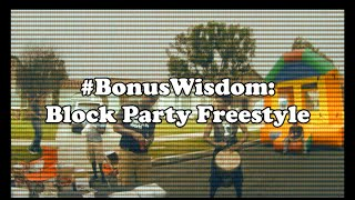 #BonusWisdom: Block Party Freestyle