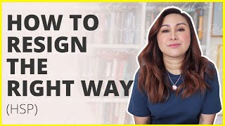 HOW TO RESIGN GRACEFULLY FROM YOUR JOB | HOW TO QUIT YOUR JOB | CAREER ADVICE FOR HSP