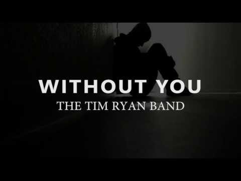 Without You - The Tim Ryan Band (Original Music) With Lyrics On Screen