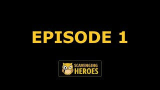 Scavenging Heroes | Episode 1