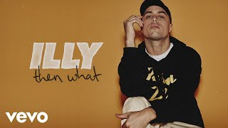 Illy   Then What (Audio)