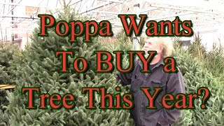 Poppa Wants To Buy A Christmas Tree This Year???