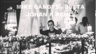 Mike Candys - Delta (Johan K Remix)
