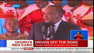 President Uhuru orders NTSA off the roads