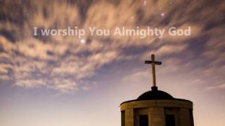I Worship You Almighty God (with lyrics)