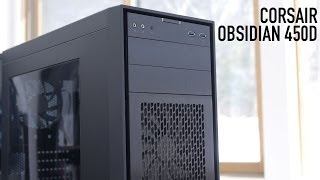 Corsair Obsidian 450D Mid-Tower Case Overview
