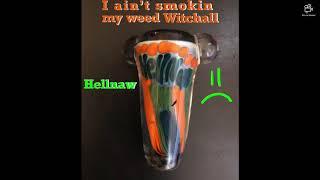 I ain't smokin my weed Witchall | Hellnaw