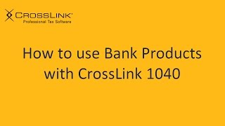 How to use Bank Products with CrossLink 1040 Professional Tax Software