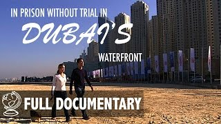 Imprisoned Without Trial in Dubai's Waterfront - Full Documentary