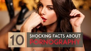 10 Shocking Facts about Pornography