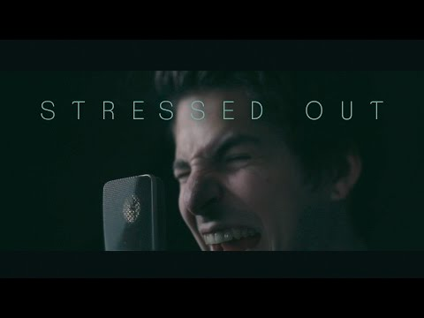 """Stressed Out"" – originally by Twenty One Pilots