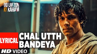 Chal Utth Bandeya Full Song with Lyrics | DO LAFZON KI