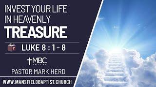 Luke 8 v 1-8 Invest Your life in Heavenly Treasure