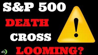 S&P 500 DEATH CROSS LOOMING!!!!  (STOCK MARKET ON VERGE OF COLLAPSE?)
