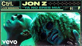 Jon Z - Ya No Eres Mia (Live Session) | Vevo Ctrl