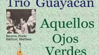 Trío Guayacán:  Aquellos Ojos Verdes  -  (letra y acordes)