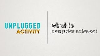 Unplugged - What is Computer Science?