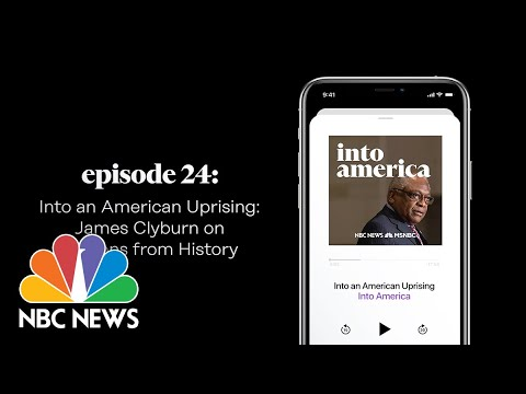 Into James Clyburn on Lessons from History| Into America Podcast – Ep. 24 | NBC News and MSNBC