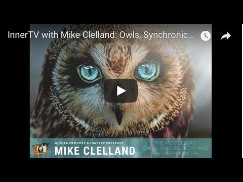 InnerTV With Mike Clelland: Owls, Synchronicity, UFO Abductee, Deep Realities
