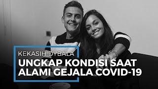 Kekasih Paulo Dybala Berikan Ungkapan soal Rasanya Terinfeksi Covid-19