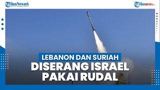 Tengah Malam Lebanon dan Suriah Diserang Israel Pakai Rudal, Serangan Dibalas