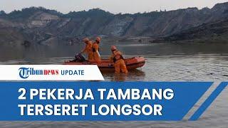 Terseret Material Longsor saat Bekerja, 2 Pekerja Tambang Batu Bara di Kaltim Ditemukan Tewas