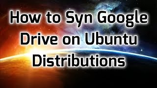 How to Sync Google Drive on Ubuntu Distributions