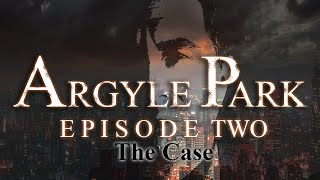 Argyle Park - Episode 2: The Case