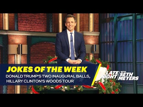 Seth's Favorite Jokes of the Week: Donald Trump's Two Inaugural Balls, Hillary Clinton's Woods Tour