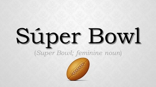 "How to pronounce ""Super Bowl"" in Spanish"