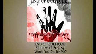 End of Solitude - 'Would You Die for Me?'