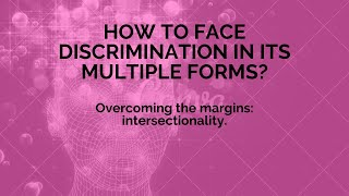 HOW TO FACE DISCRIMINATION IN ITS MULTIPLE FORMS?