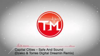 Capital Cities Safe And Sound Dzeko And Torres Dreamin Remix