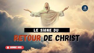 LE SIGNE DU RETOUR DE CHRIST