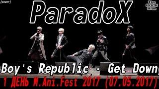 Boy's Republic - Get Down dance cover by ParadoX [1 ДЕНЬ M.Ani.Fest 2017 (07.05.2017)]