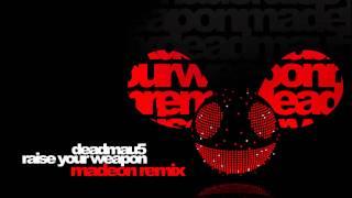 Deadmau5   Raise Your Weapon (Madeon Remix)