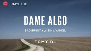 DAME ALGO ✘ TOMY DJ [ BAD BUNNY ✘ WISIN ✘ YANDEL ]
