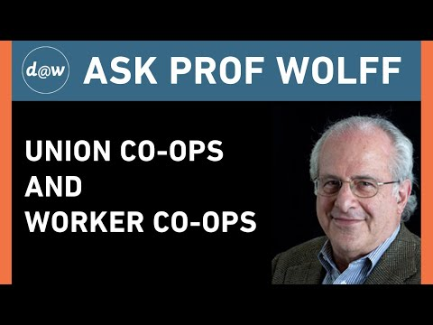 AskProfWolff: Union Co-ops and Worker Co-ops