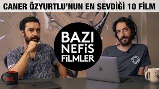 Caner Özyurtlu'nun En Sevdiği 10 Film I BAZI NEFİS FİLMLER