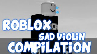 ROBLOX SAD VIOLIN COMPILATION