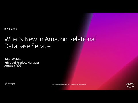 AWS re:Invent 2018: What's New in Amazon Relational Database Service (DAT203)
