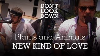 Plants And Animals - New Kind Of Love - Don't Look Down