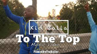 Kid Balla - To The Top ((Official Music Video))