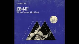 Soulful Lady   Michael Chapman & Ehud Banai | EB=MC²