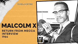 Malcolm X – Return From Mecca Interview – May 21, 1964