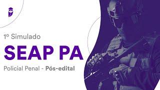 1º Simulado SEAP PA Pós-edital - Policial Penal: Correção