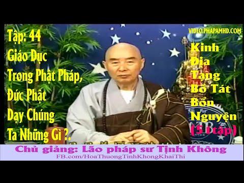 TẬP 44, Giáo Dục Trong Phật Pháp, Đức Phật Dạy Chúng Ta Những Gì, Địa Tạng Bồ Tát Bổn Nguyện Kinh