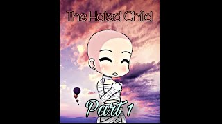 The Hated Child |Part 1|